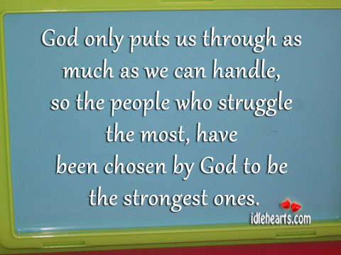 God Only Puts Us through as Much as We Can Handle