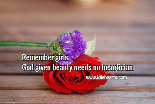 Image, Remember girls, God given beauty needs no beautician.