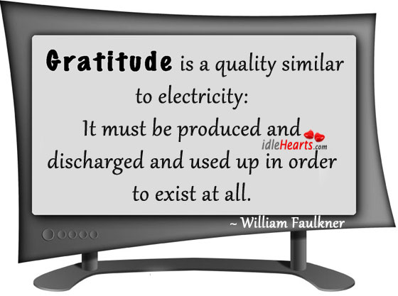 Gratitude Is A Quality Similar To Electricity: