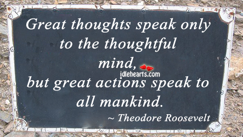 Image, Great thoughts speak only to the thoughtful mind