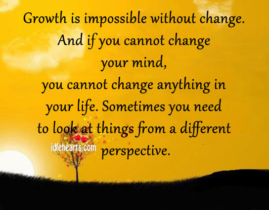 Growth is impossible without change. Image
