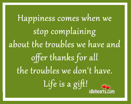 Happiness Comes When We Stop Complaining About….