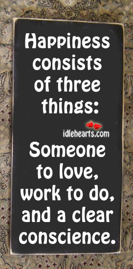 Happiness Consists Of Three Things: