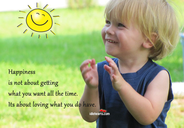 Happiness Is Not About Getting What You Want….