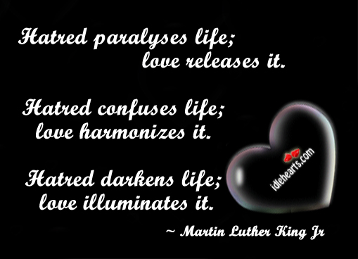 Hatred Paralyses Life; Love Releases It…