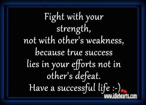 True Success Lies In Your Efforts Not In Other's Defeat.