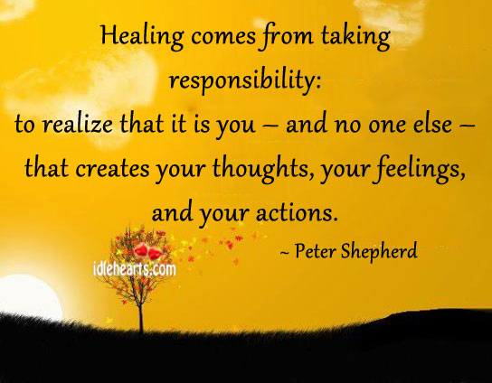 Healing Comes From Taking Responsibility:
