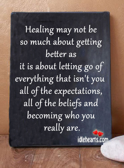 Healing May Not Be So Much About Getting Better As…