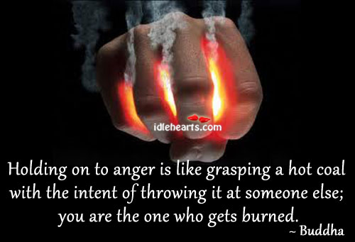 Holding on to anger is like grasping a hot coal. Buddha Picture Quote