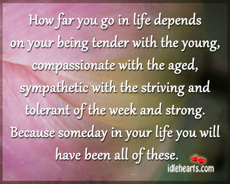How Far You Go In Life Depends On Your Being Tender With The Young…