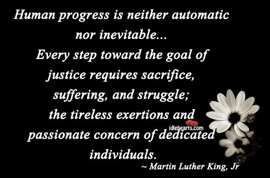 Human progress is neither automatic nor inevitable. Image