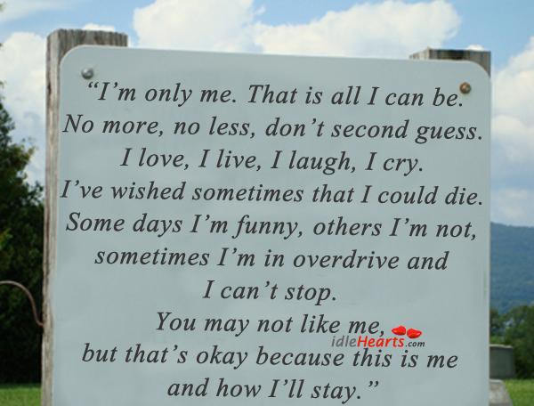 Image, I'm only me. That is all I can be. No more, no less.