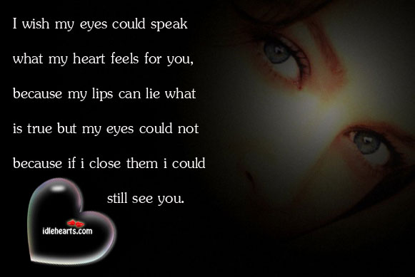 I Wish My Eyes Could Speak What My Heart Feels For You…