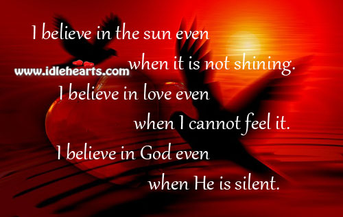 I Believe In God Even When He Is Silent.
