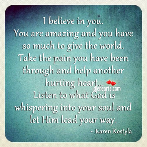 You Are Amazing And You Have So Much To Give The World.