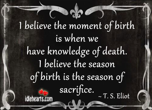 Image, I believe the moment of birth is when we have knowledge of death.