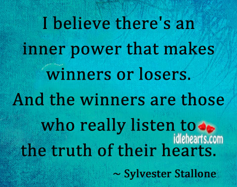 I believe there's an inner power that makes winners or losers. Image