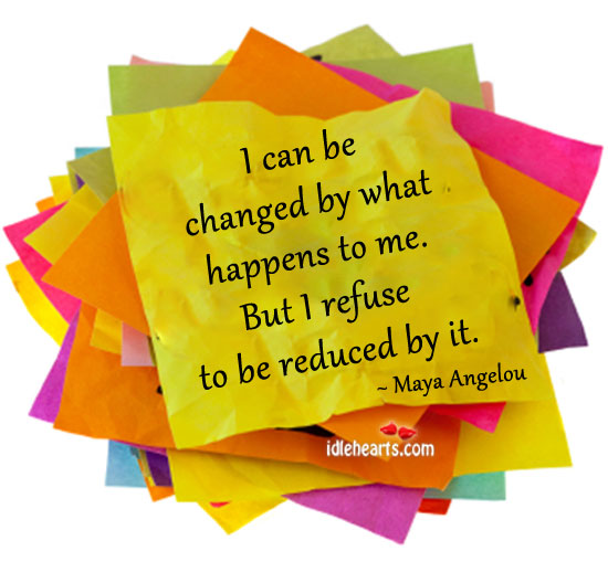 I can be changed by what happens to me. Image