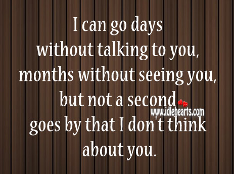 I can go days without talking to you Image