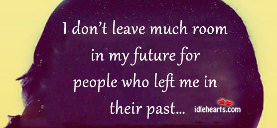 I don't leave much room in my future for people who. Image