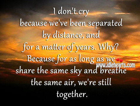 As Long As We Share The Same Sky, We're Still Together.