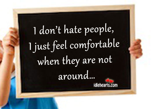 I Don't Hate People, I Just Feel Comfortable When They…