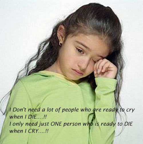 I Need Just One Person Who is Ready To Do Anything When I Cry.
