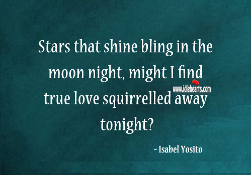 Image, Stars that shine bling in the moon night, might I find true love sqirreled away tonight?