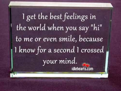 I Get The Best Feelings In The World When You Say…