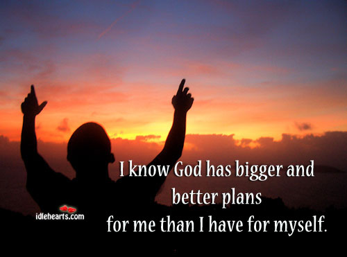 I know God has bigger and better plans. Image