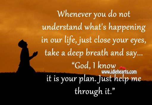 God I know it is your plan. Just help me through it. Image