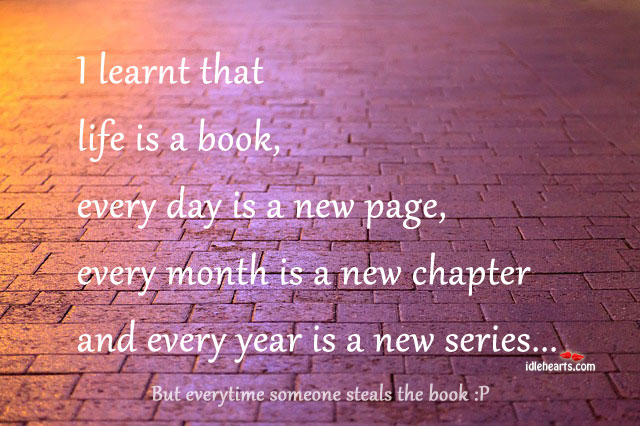 I Learnt That Life Is A Book, Every day Is A New Page