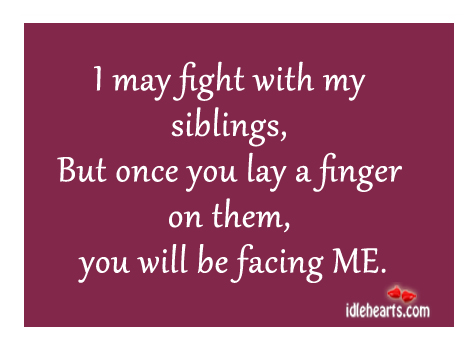 I May Fight With My Siblings
