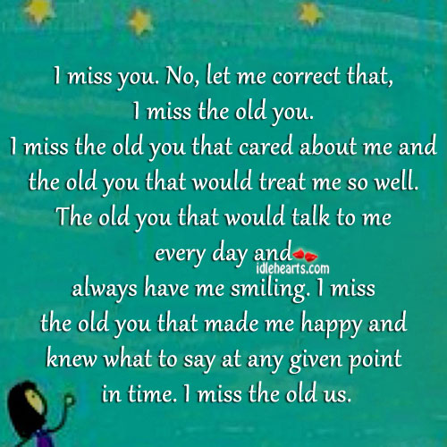 I Miss You. No, I Miss the Old You.