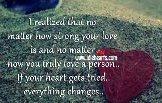If your heart gets tried everything changes. Image