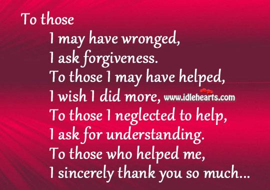 To those I may have wronged, I ask forgiveness. Image