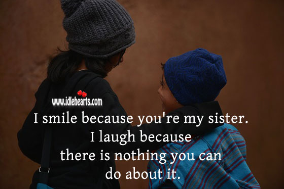 I smile because you're my sister. Sister Quotes Image