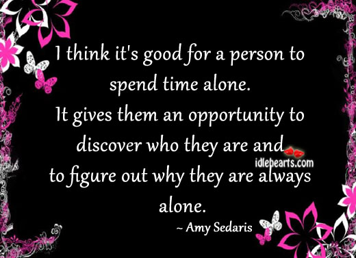 I Think It's Good For A Person To Spend Time Alone.