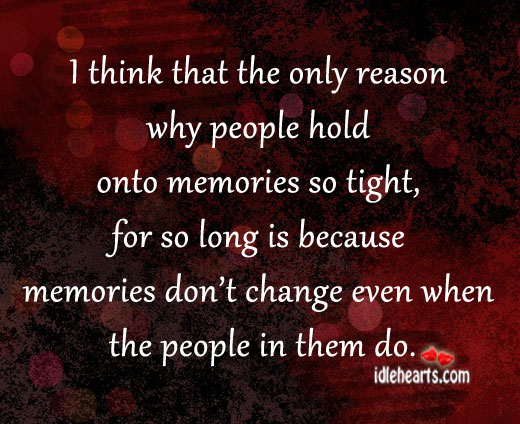 I Think That The Only Reason Why People Hold Onto…