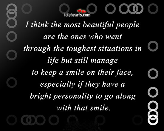 I Think The Most Beautiful People Are The Ones Who…