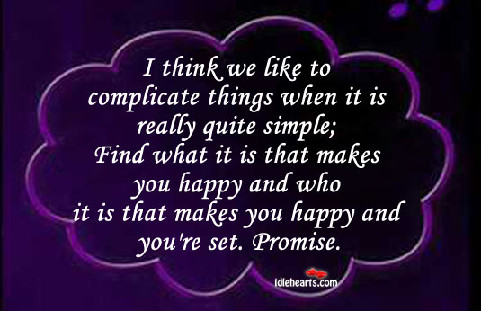 Image, Complicate, Find, Happy, I Think, Like, Makes, Promise, Quite, Really, Simple, Things, Think, Who, You