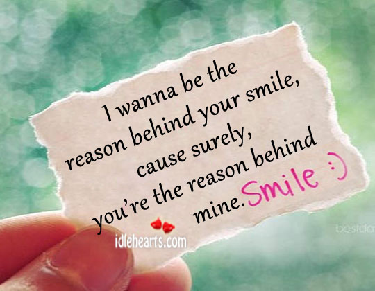 I Wanna Be The Reason Behind Your Smile…