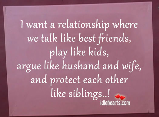I Want A Relationship Where We Talk Like Best Friends….