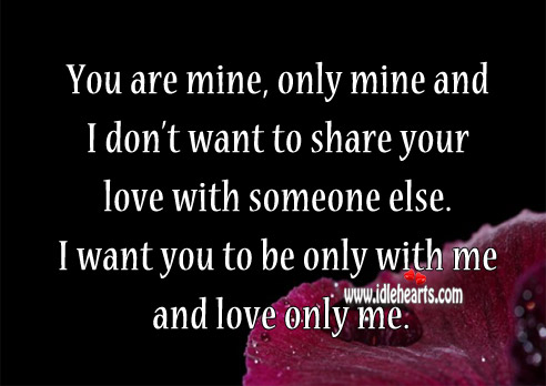 I Don't Want To Share Your Love With Someone Else.