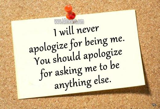 I will never apologize for being me. Apology Quotes Image