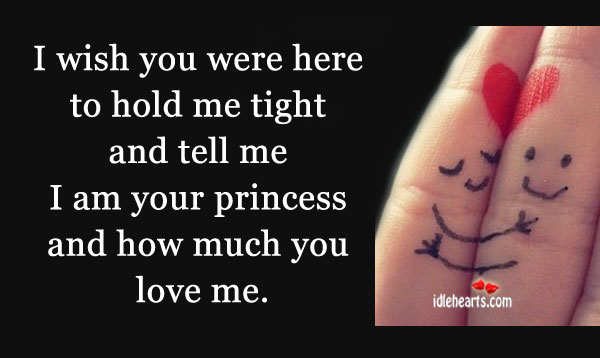 I Wish You Were Here To Hold Me Tight And….