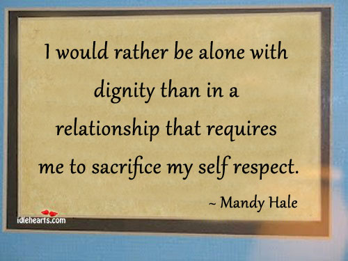 I would rather be alone with dignity than in a. Mandy Hale Picture Quote