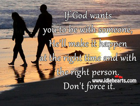 If God wants you to be with someone, he'll make it happen. Image
