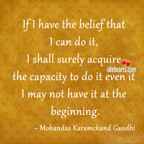 If I have the belief that I can do it Mohandas Karamchand Gandhi Picture Quote
