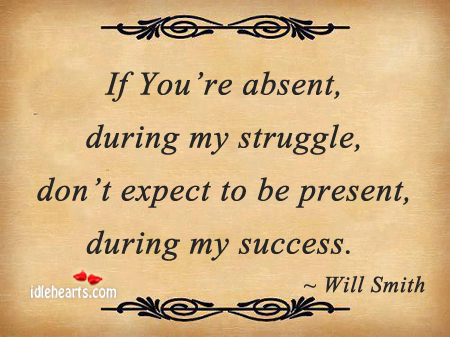If You're Absent, During My Struggle….
